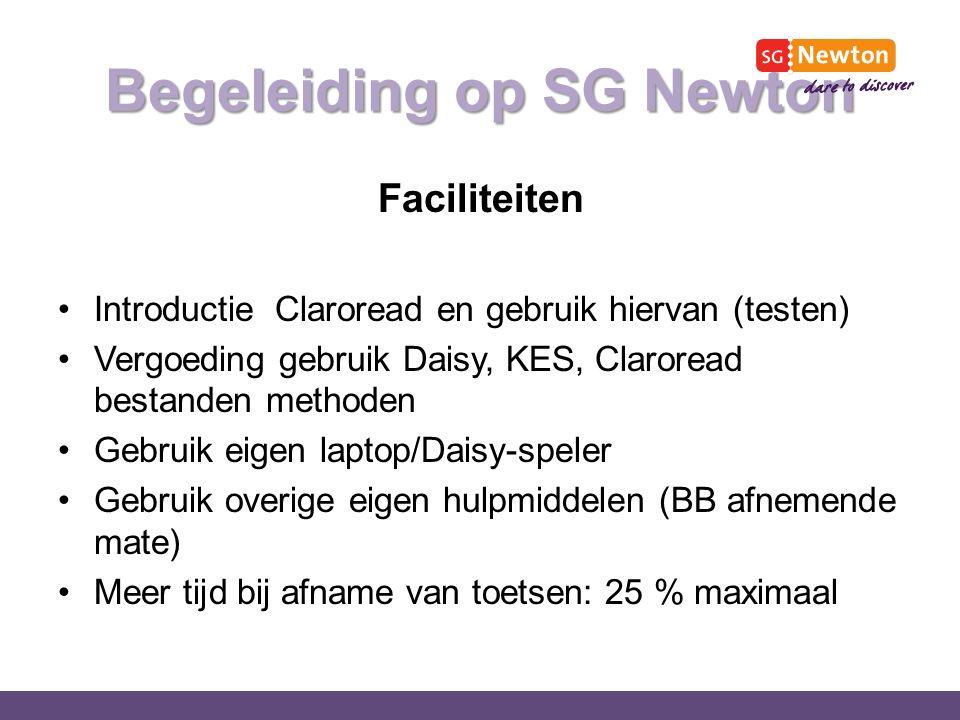 Begeleiding op SG Newton Faciliteiten Introductie Claroread en gebruik hiervan (testen) Vergoeding gebruik Daisy, KES, Claroread bestanden methoden Gebruik eigen laptop/Daisy-speler Gebruik overige eigen hulpmiddelen (BB afnemende mate) Meer tijd bij afname van toetsen: 25 % maximaal