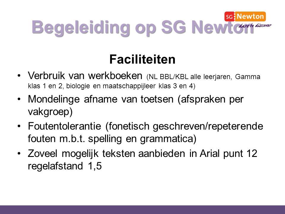 Begeleiding op SG Newton Faciliteiten Verbruik van werkboeken (NL BBL/KBL alle leerjaren, Gamma klas 1 en 2, biologie en maatschappijleer klas 3 en 4) Mondelinge afname van toetsen (afspraken per vakgroep) Foutentolerantie (fonetisch geschreven/repeterende fouten m.b.t.