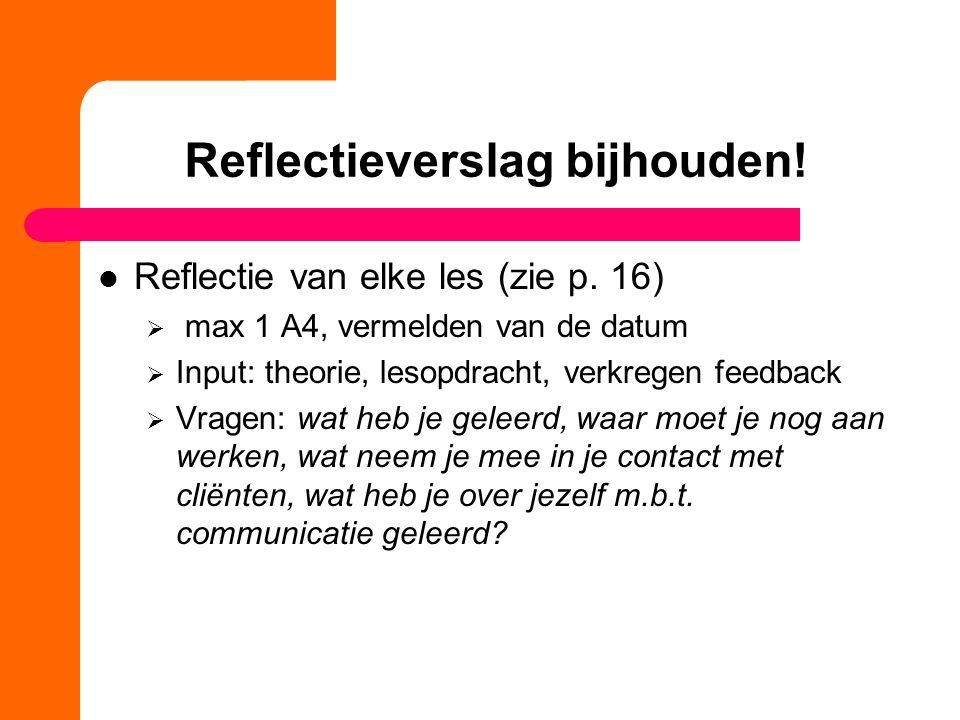 Reflectieverslag bijhouden. Reflectie van elke les (zie p.