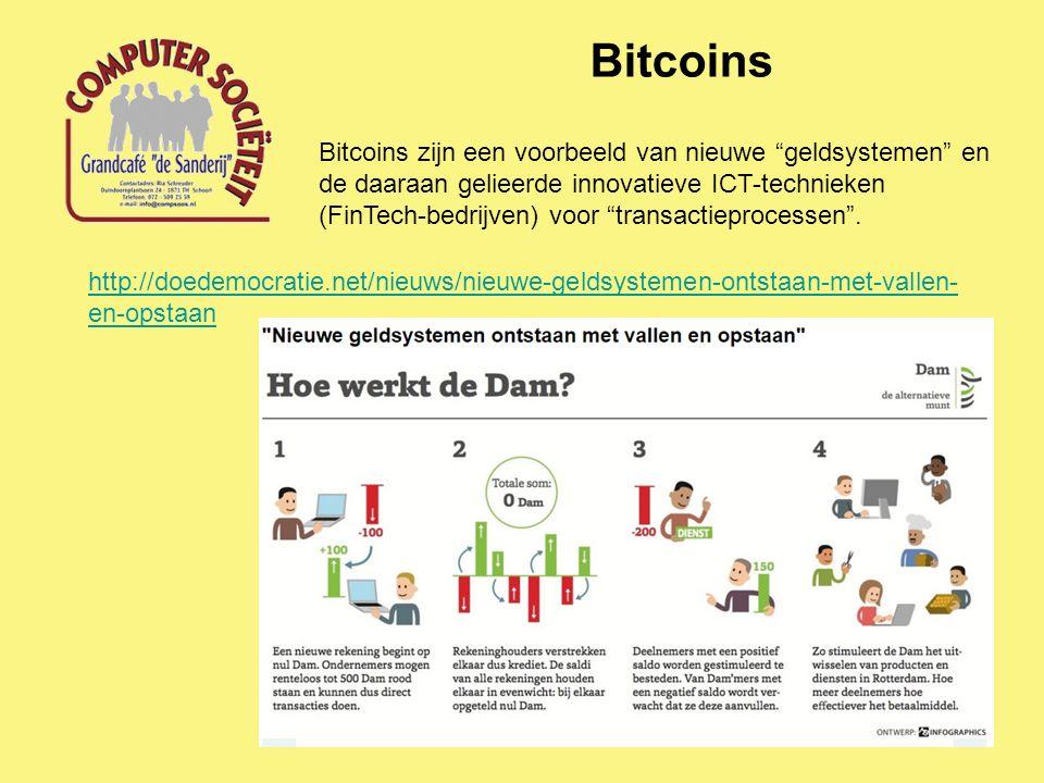 Bitcoins Bitcoins zijn een voorbeeld van nieuwe geldsystemen en de daaraan gelieerde innovatieve ICT-technieken (FinTech-bedrijven) voor transactieprocessen .