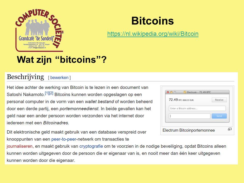 "Bitcoins Wat zijn ""bitcoins""? https://nl.wikipedia.org/wiki/Bitcoin"