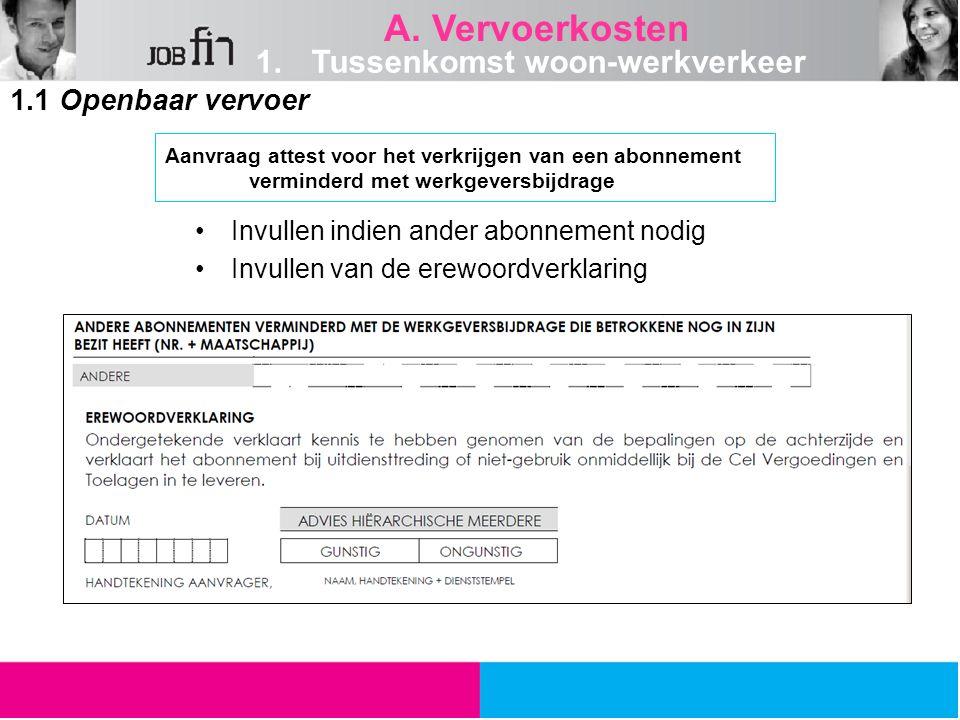 Invullen indien ander abonnement nodig Invullen van de erewoordverklaring 1.1 Openbaar vervoer Aanvraag attest voor het verkrijgen van een abonnement