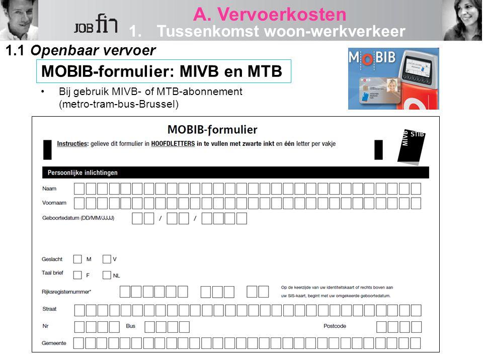 MOBIB-formulier: MIVB en MTB Bij gebruik MIVB- of MTB-abonnement (metro-tram-bus-Brussel) 1.1 Openbaar vervoer 1.Tussenkomst woon-werkverkeer A. Vervo