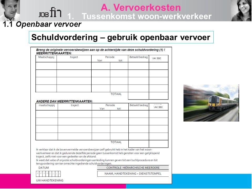 1.1 Openbaar vervoer A. Vervoerkosten 1.Tussenkomst woon-werkverkeer Schuldvordering – gebruik openbaar vervoer VAK SSC