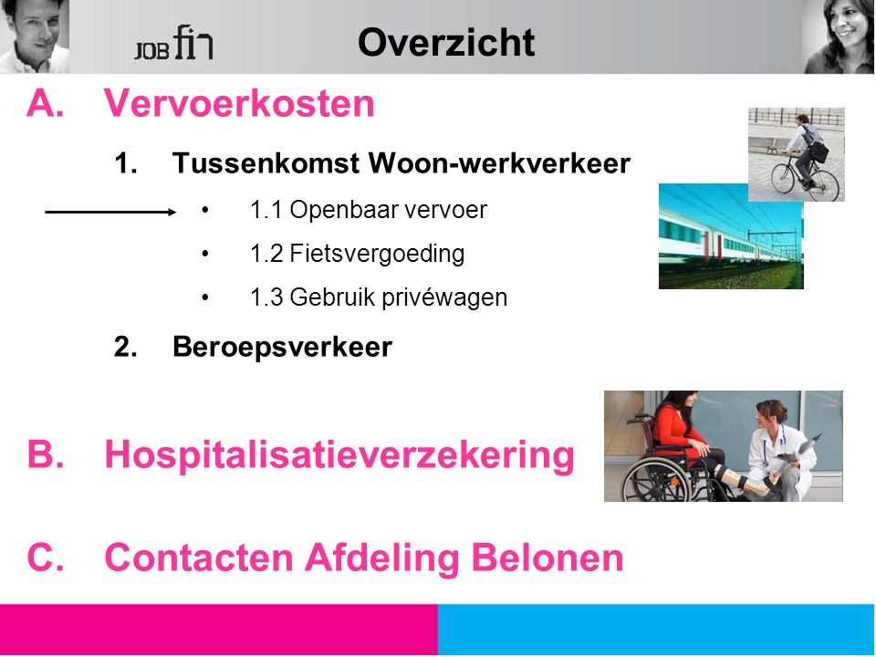 Overzicht A.Vervoerkosten 1.Tussenkomst Woon-werkverkeer 1.1 Openbaar vervoer 1.2 Fietsvergoeding 1.3 Gebruik privéwagen 2.Beroepsverkeer B.Hospitalis