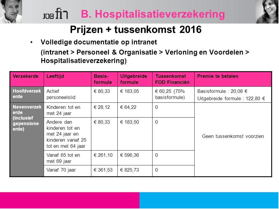 Prijzen + tussenkomst 2016 Volledige documentatie op intranet (intranet > Personeel & Organisatie > Verloning en Voordelen > Hospitalisatieverzekering