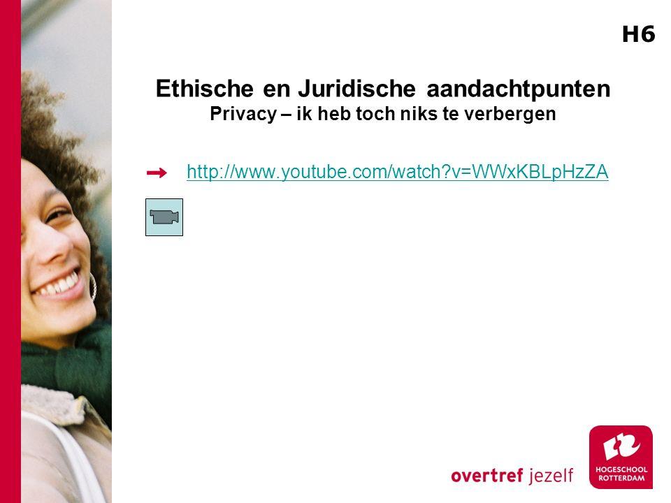 Ethische en Juridische aandachtpunten Privacy – ik heb toch niks te verbergen http://www.youtube.com/watch?v=WWxKBLpHzZA H6