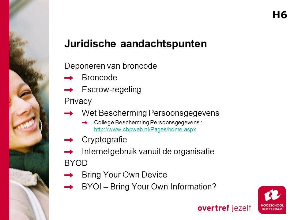 Juridische aandachtspunten Deponeren van broncode Broncode Escrow-regeling Privacy Wet Bescherming Persoonsgegevens College Bescherming Persoonsgegevens : http://www.cbpweb.nl/Pages/home.aspx http://www.cbpweb.nl/Pages/home.aspx Cryptografie Internetgebruik vanuit de organisatie BYOD Bring Your Own Device BYOI – Bring Your Own Information.