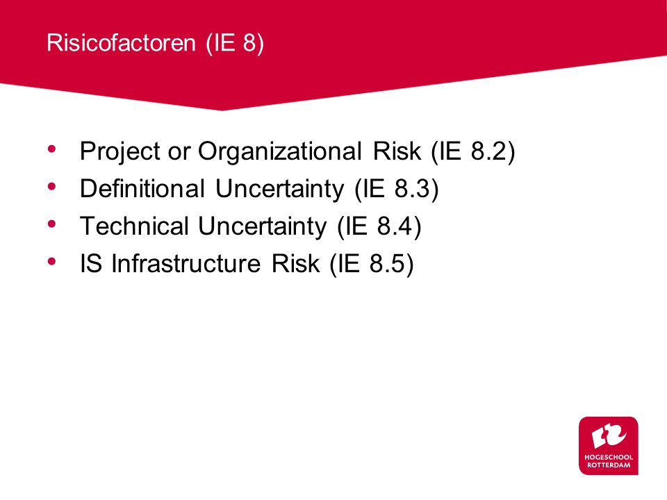 Risicofactoren (IE 8) Project or Organizational Risk (IE 8.2) Definitional Uncertainty (IE 8.3) Technical Uncertainty (IE 8.4) IS Infrastructure Risk (IE 8.5)