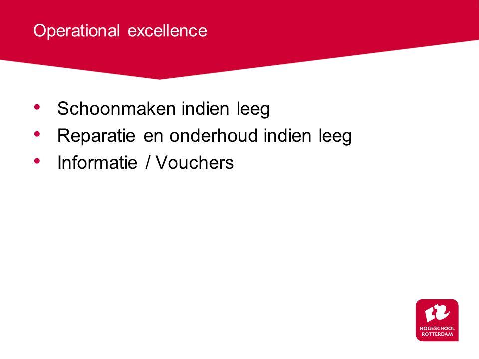 Operational excellence Schoonmaken indien leeg Reparatie en onderhoud indien leeg Informatie / Vouchers