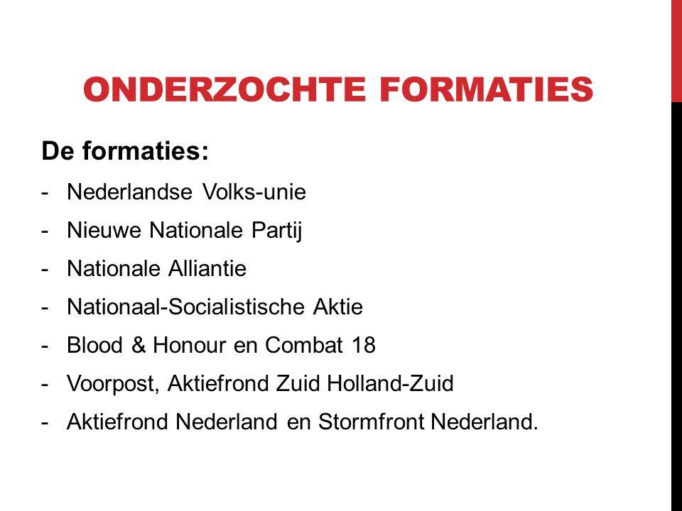 ONDERZOCHTE FORMATIES De formaties: -Nederlandse Volks-unie -Nieuwe Nationale Partij -Nationale Alliantie -Nationaal-Socialistische Aktie -Blood & Honour en Combat 18 -Voorpost, Aktiefrond Zuid Holland-Zuid -Aktiefrond Nederland en Stormfront Nederland.