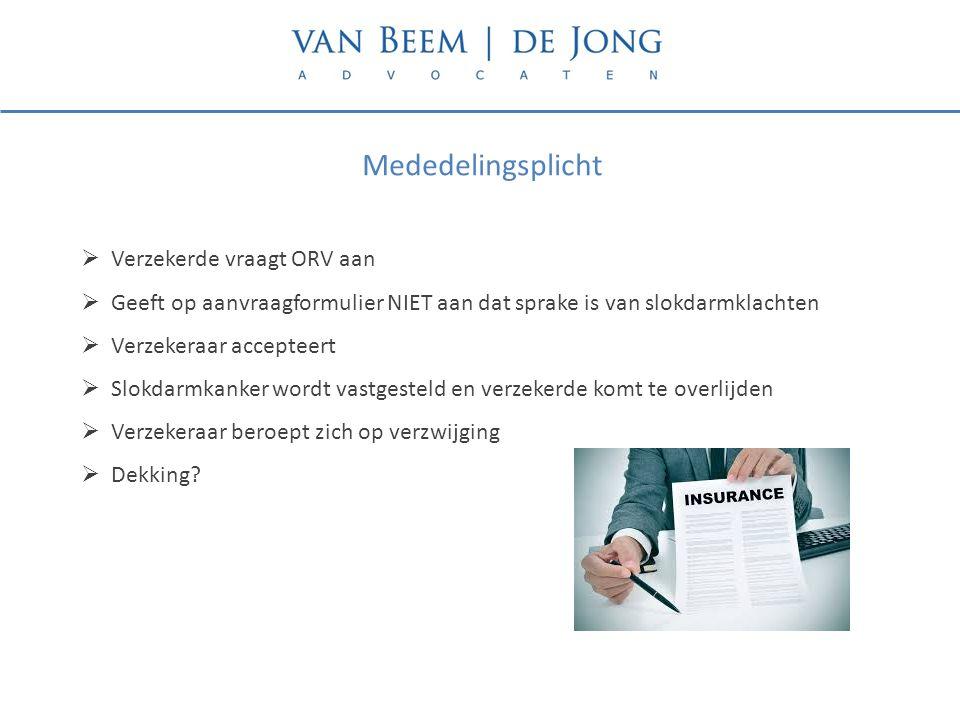  Verzekerde vraagt ORV aan  Geeft op aanvraagformulier NIET aan dat sprake is van slokdarmklachten  Verzekeraar accepteert  Slokdarmkanker wordt v