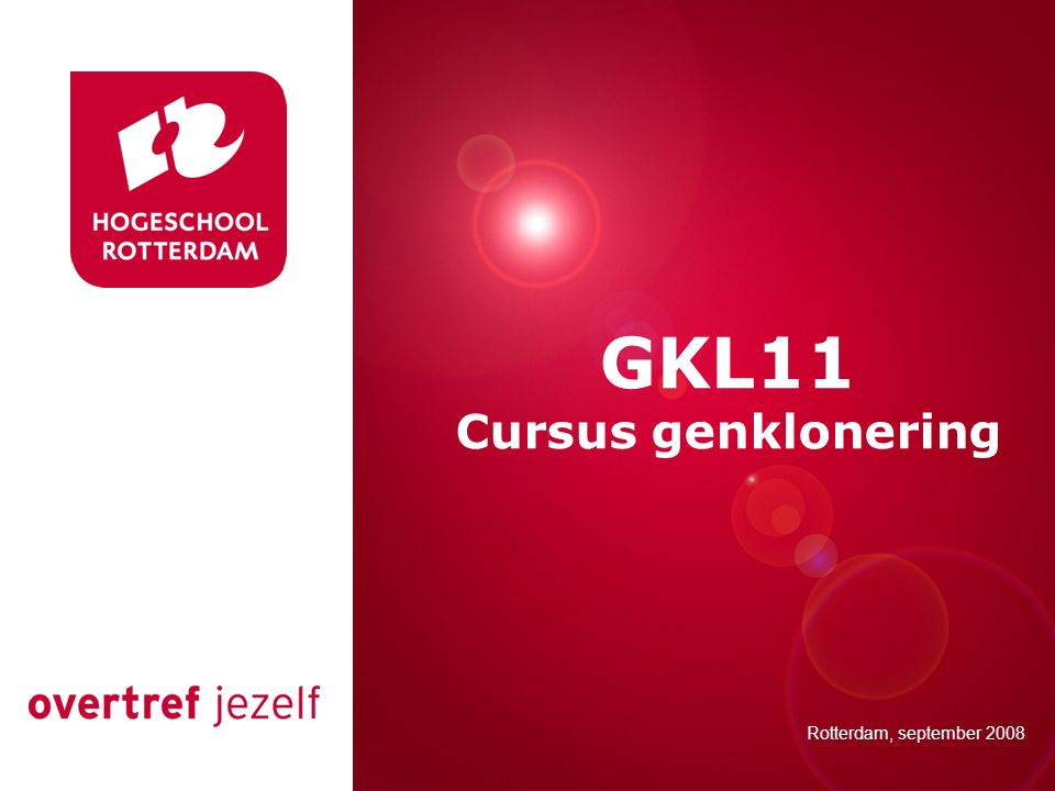 Presentatie titel Rotterdam, 00 januari 2007 GKL11 Cursus genklonering Rotterdam, september 2008