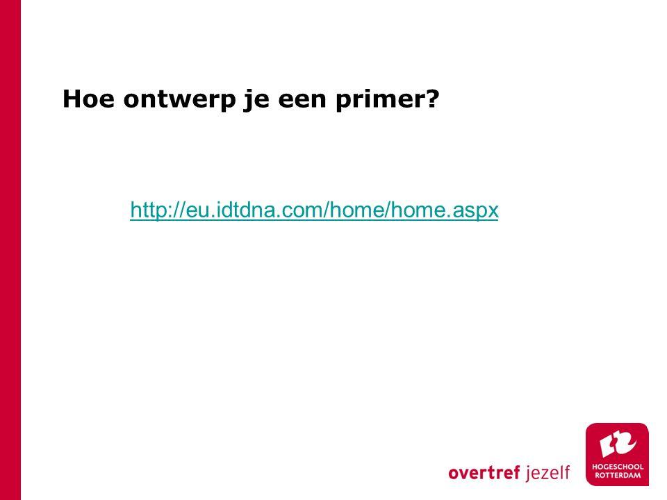 Hoe ontwerp je een primer? http://eu.idtdna.com/home/home.aspx