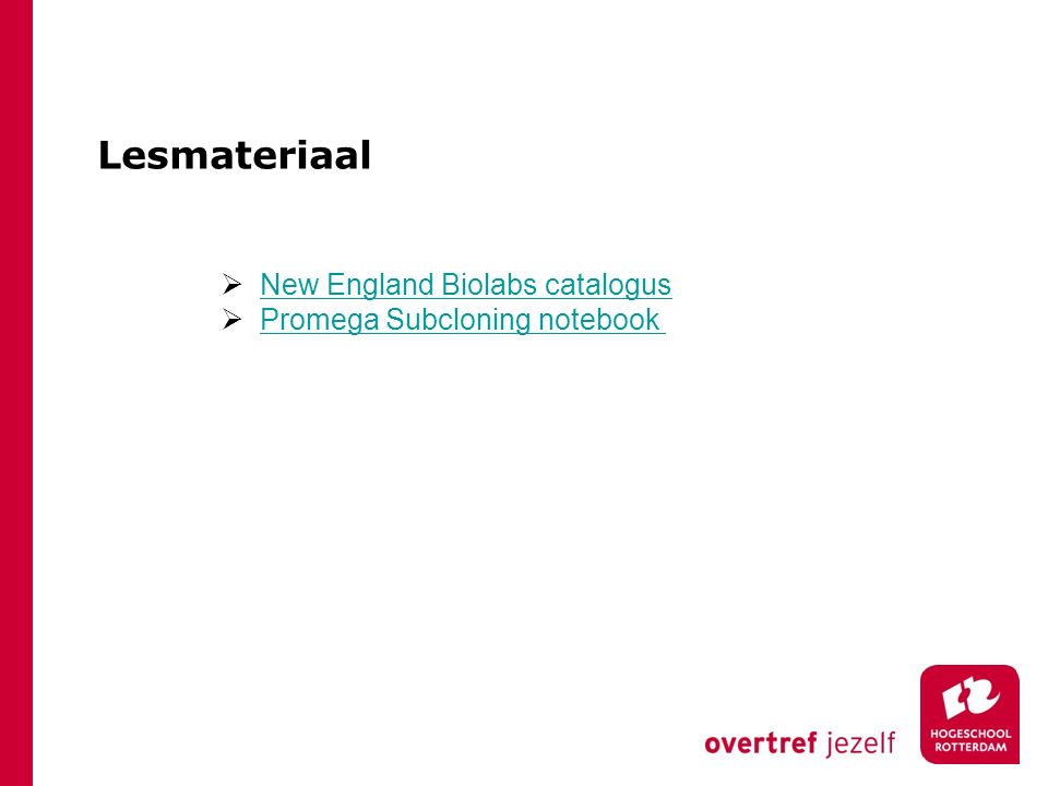 Lesmateriaal  New England Biolabs catalogus New England Biolabs catalogus  Promega Subcloning notebook Promega Subcloning notebook