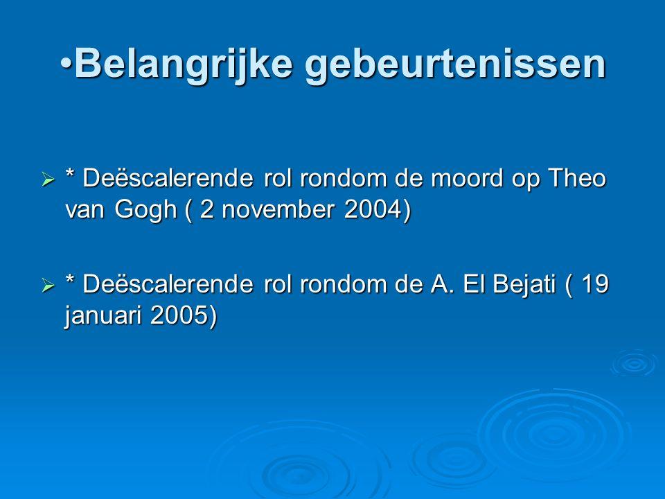 Belangrijke gebeurtenissenBelangrijke gebeurtenissen  * Deëscalerende rol rondom de moord op Theo van Gogh ( 2 november 2004)  * Deëscalerende rol rondom de A.
