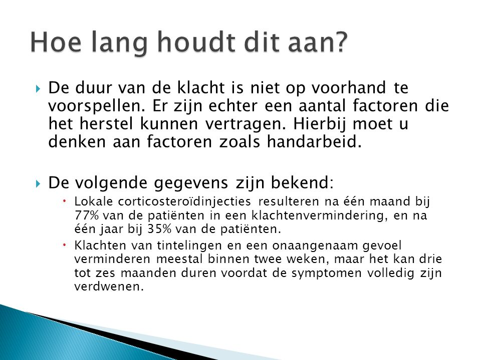  Om de klacht te doen afnemen zal de inklemming aangepakt moeten worden; ◦ Afname van spier/pees volume die de zenuw inklemmen.