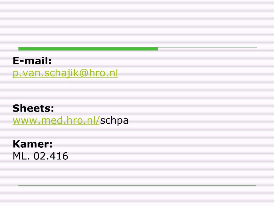 E-mail: p.van.schajik@hro.nl Sheets: www.med.hro.nl/www.med.hro.nl/schpa Kamer: ML. 02.416