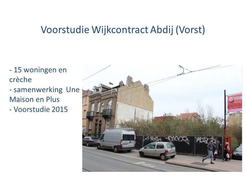 Voorstudie Wijkcontract Abdij (Vorst) - 15 woningen en crèche - samenwerking Une Maison en Plus - Voorstudie 2015