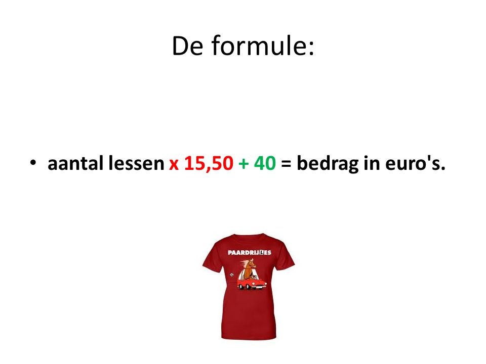 De formule: aantal lessen x 15,50 + 40 = bedrag in euro s.