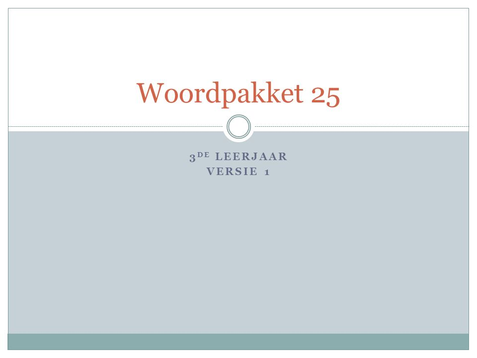 3 DE LEERJAAR VERSIE 1 Woordpakket 25