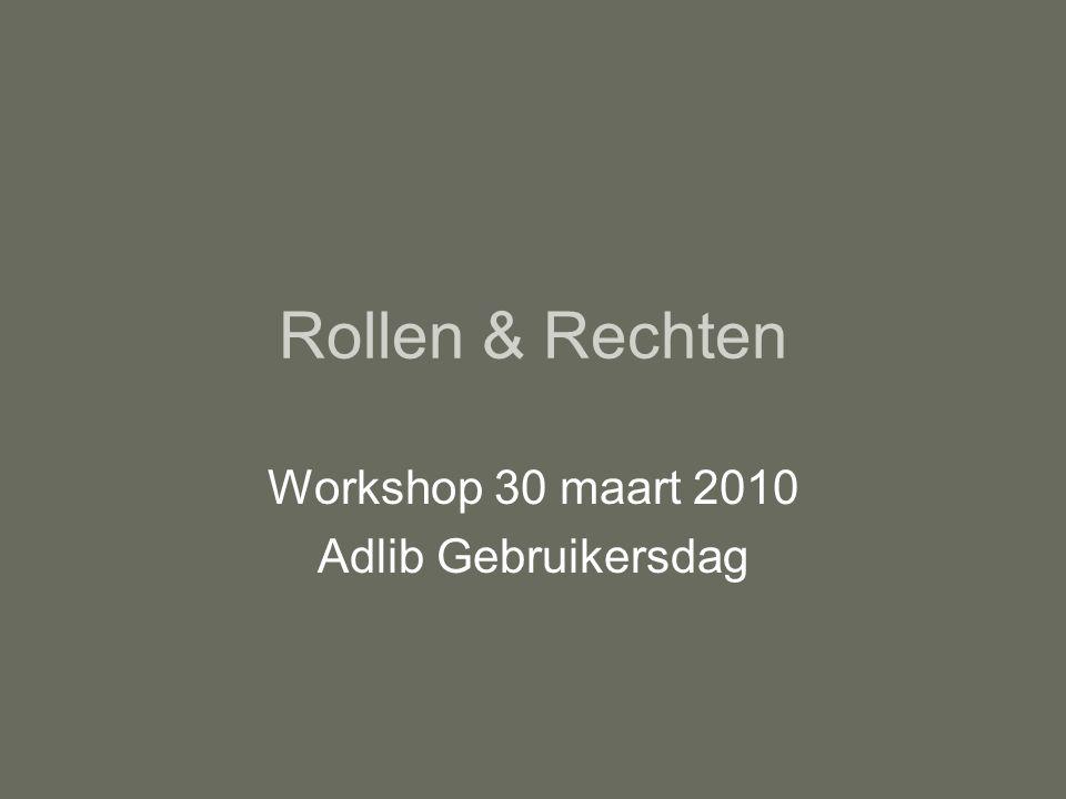 Rollen & Rechten Workshop 30 maart 2010 Adlib Gebruikersdag