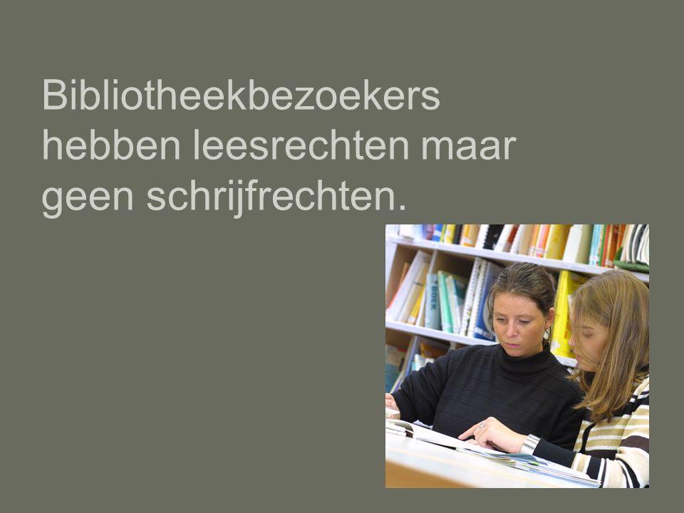 Bibliotheekbezoekers hebben leesrechten maar geen schrijfrechten.