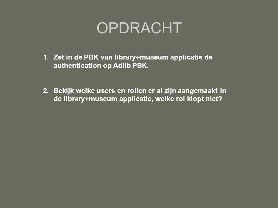 OPDRACHT 1.Zet in de PBK van library+museum applicatie de authentication op Adlib PBK. 2.Bekijk welke users en rollen er al zijn aangemaakt in de libr