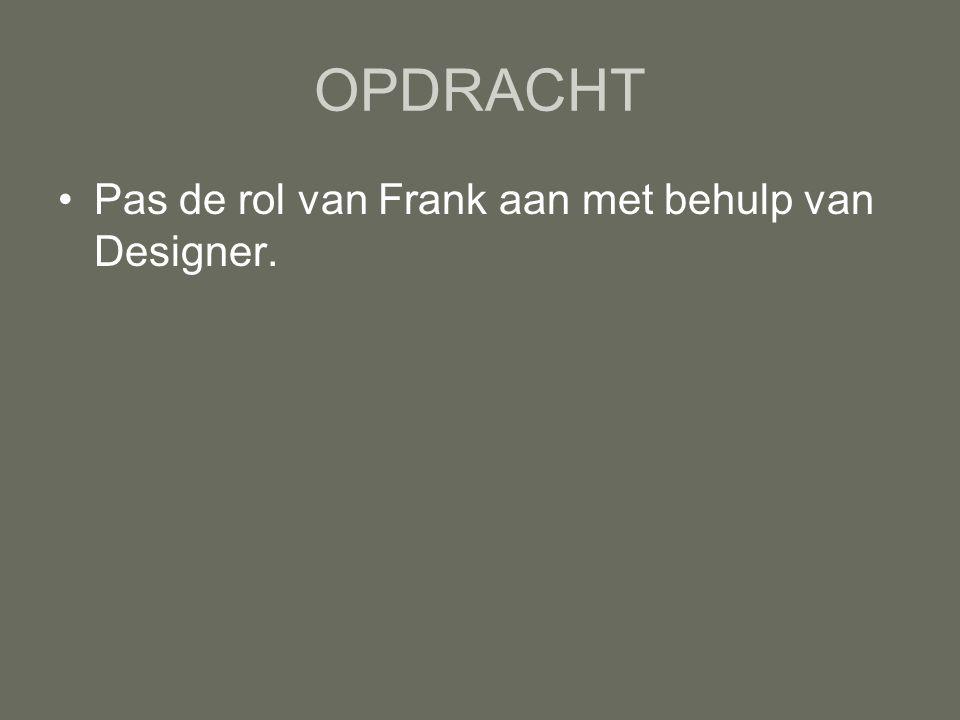 OPDRACHT Pas de rol van Frank aan met behulp van Designer.