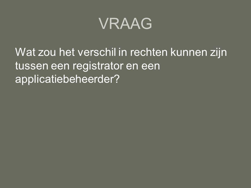 VRAAG Wat zou het verschil in rechten kunnen zijn tussen een registrator en een applicatiebeheerder