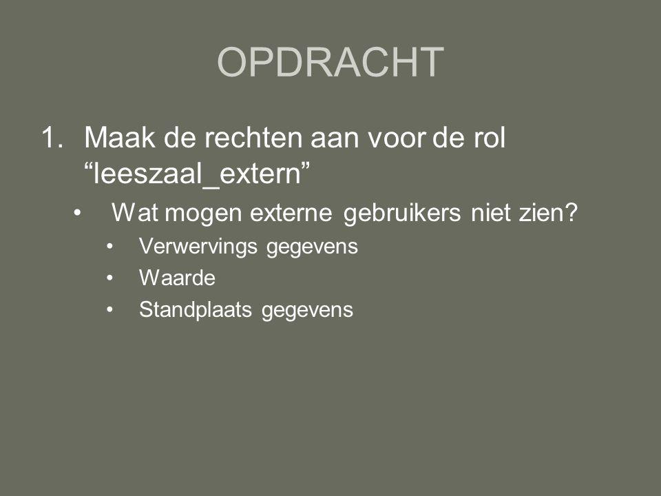 OPDRACHT 1.Maak de rechten aan voor de rol leeszaal_extern Wat mogen externe gebruikers niet zien.