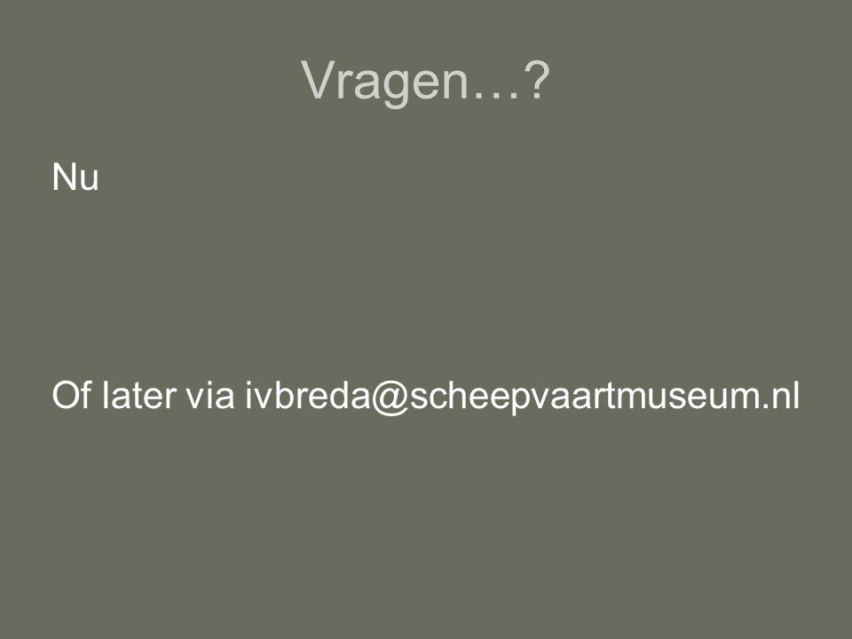 Vragen…? Nu Of later via ivbreda@scheepvaartmuseum.nl