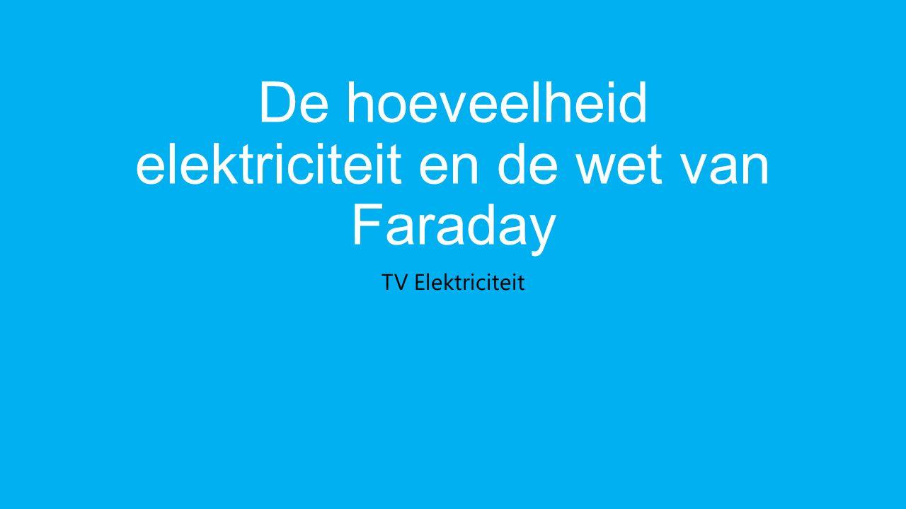 De hoeveelheid elektriciteit en de wet van Faraday TV Elektriciteit