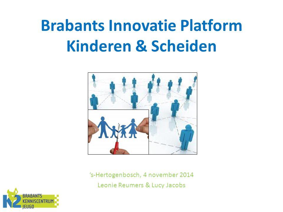 Brabants Innovatie Platform Kinderen & Scheiden 's-Hertogenbosch, 4 november 2014 Leonie Reumers & Lucy Jacobs