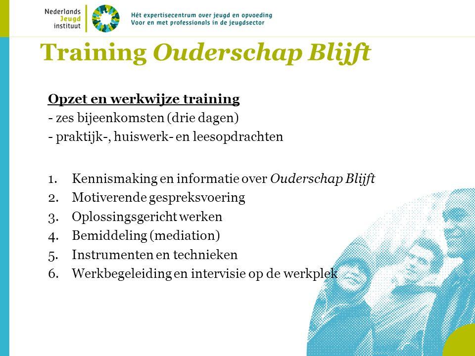 Training Ouderschap Blijft Opzet en werkwijze training - zes bijeenkomsten (drie dagen) - praktijk-, huiswerk- en leesopdrachten 1.Kennismaking en inf