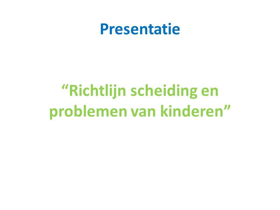 """Presentatie """"Richtlijn scheiding en problemen van kinderen"""""""