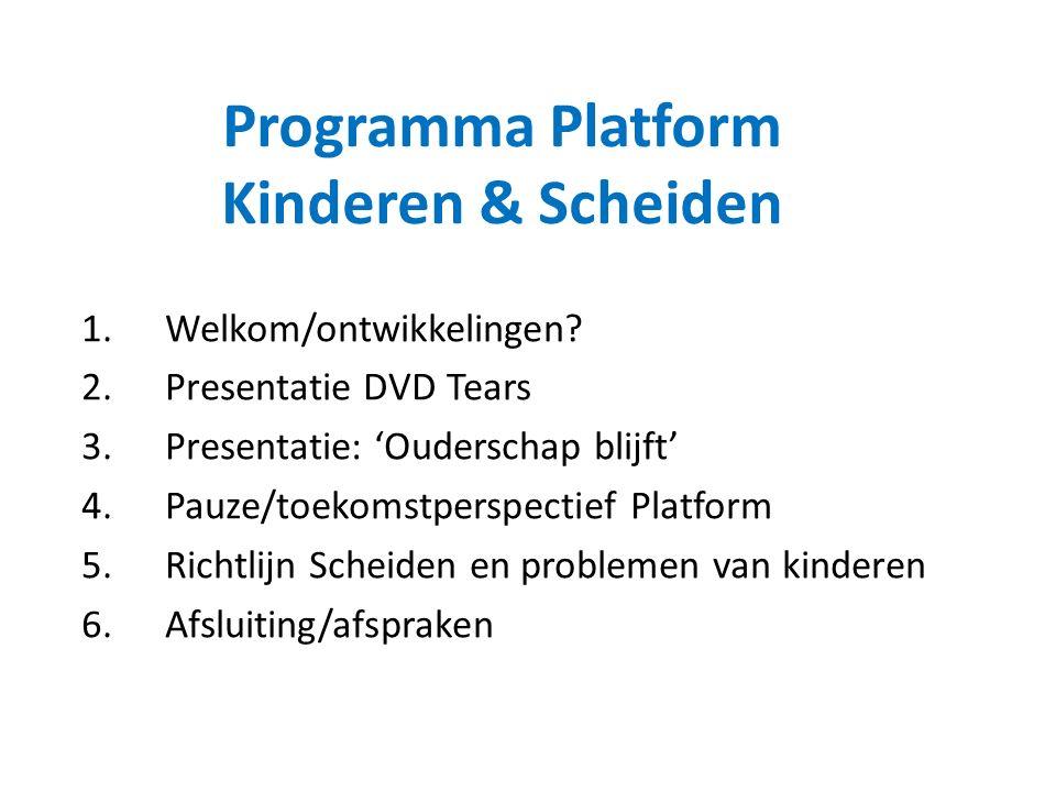 Programma Platform Kinderen & Scheiden 1.Welkom/ontwikkelingen? 2.Presentatie DVD Tears 3.Presentatie: 'Ouderschap blijft' 4.Pauze/toekomstperspectief