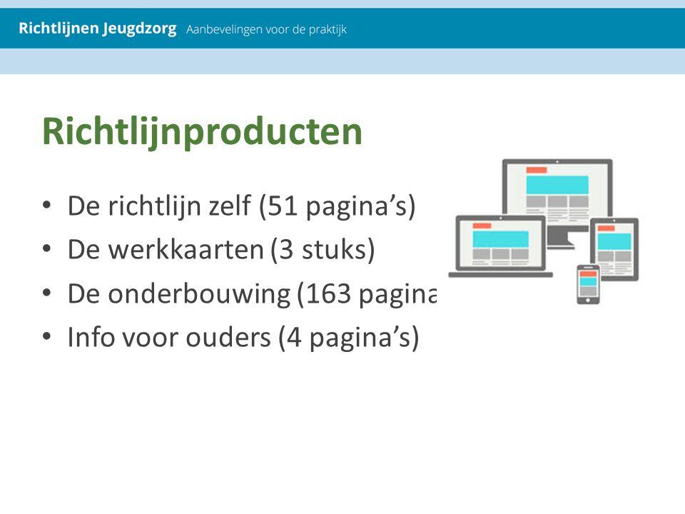Richtlijnproducten De richtlijn zelf (51 pagina's) De werkkaarten (3 stuks) De onderbouwing (163 pagina's) Info voor ouders (4 pagina's)