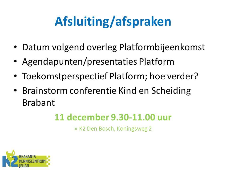Afsluiting/afspraken Datum volgend overleg Platformbijeenkomst Agendapunten/presentaties Platform Toekomstperspectief Platform; hoe verder? Brainstorm