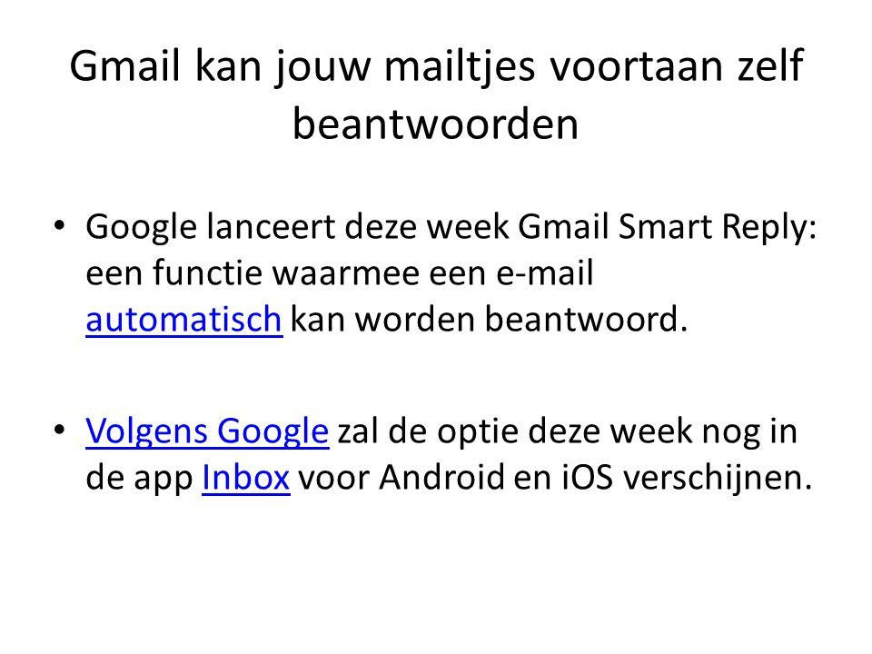Gmail kan jouw mailtjes voortaan zelf beantwoorden Google lanceert deze week Gmail Smart Reply: een functie waarmee een e-mail automatisch kan worden beantwoord.