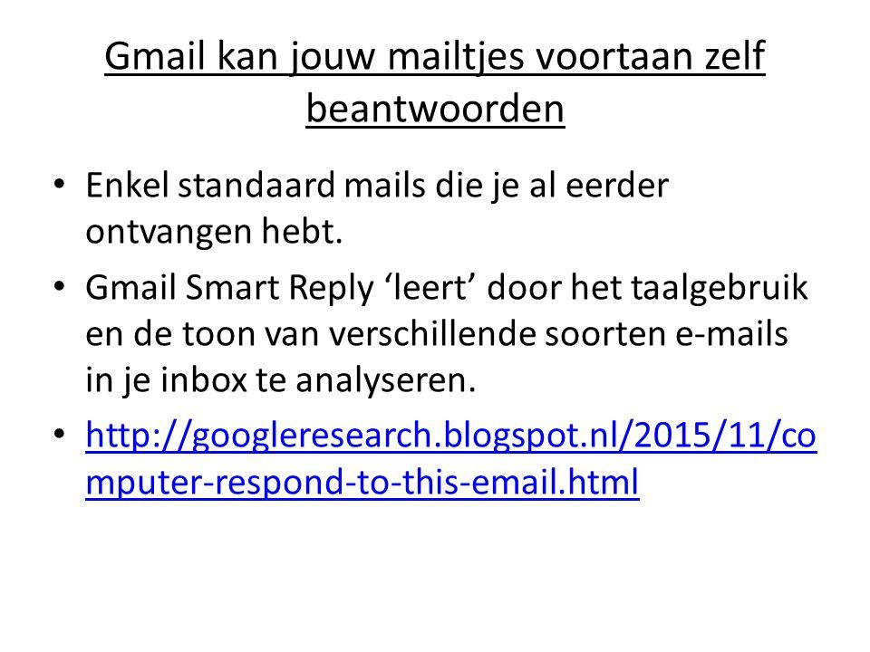 Gmail kan jouw mailtjes voortaan zelf beantwoorden Enkel standaard mails die je al eerder ontvangen hebt.