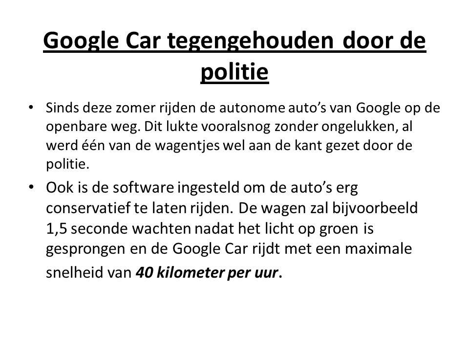 Google Car tegengehouden door de politie Sinds deze zomer rijden de autonome auto's van Google op de openbare weg.