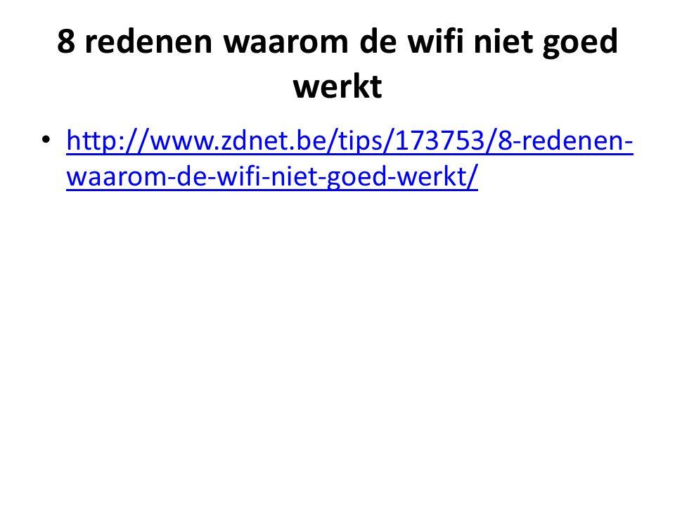 8 redenen waarom de wifi niet goed werkt http://www.zdnet.be/tips/173753/8-redenen- waarom-de-wifi-niet-goed-werkt/ http://www.zdnet.be/tips/173753/8-redenen- waarom-de-wifi-niet-goed-werkt/
