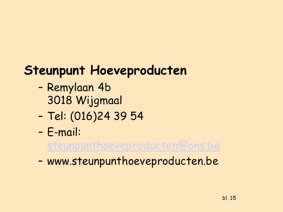 bl. 15 Steunpunt Hoeveproducten –Remylaan 4b 3018 Wijgmaal –Tel: (016)24 39 54 –E-mail: steunpunthoeveproducten@ons.be steunpunthoeveproducten@ons.be