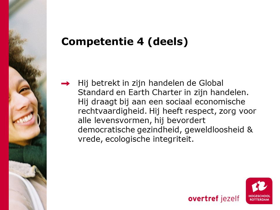Competentie 4 (deels) Hij betrekt in zijn handelen de Global Standard en Earth Charter in zijn handelen.