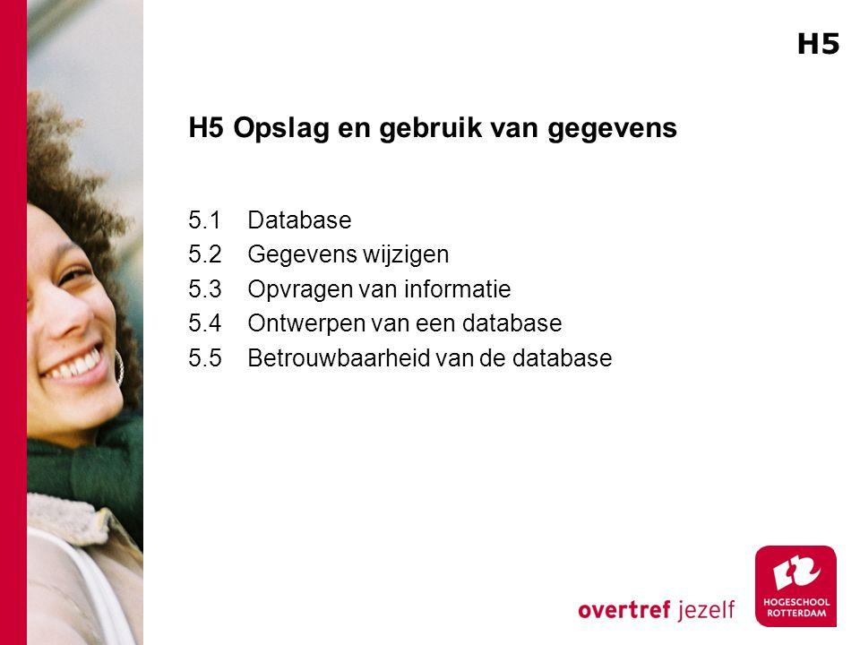 H5 Opslag en gebruik van gegevens 5.1Database 5.2Gegevens wijzigen 5.3Opvragen van informatie 5.4Ontwerpen van een database 5.5Betrouwbaarheid van de