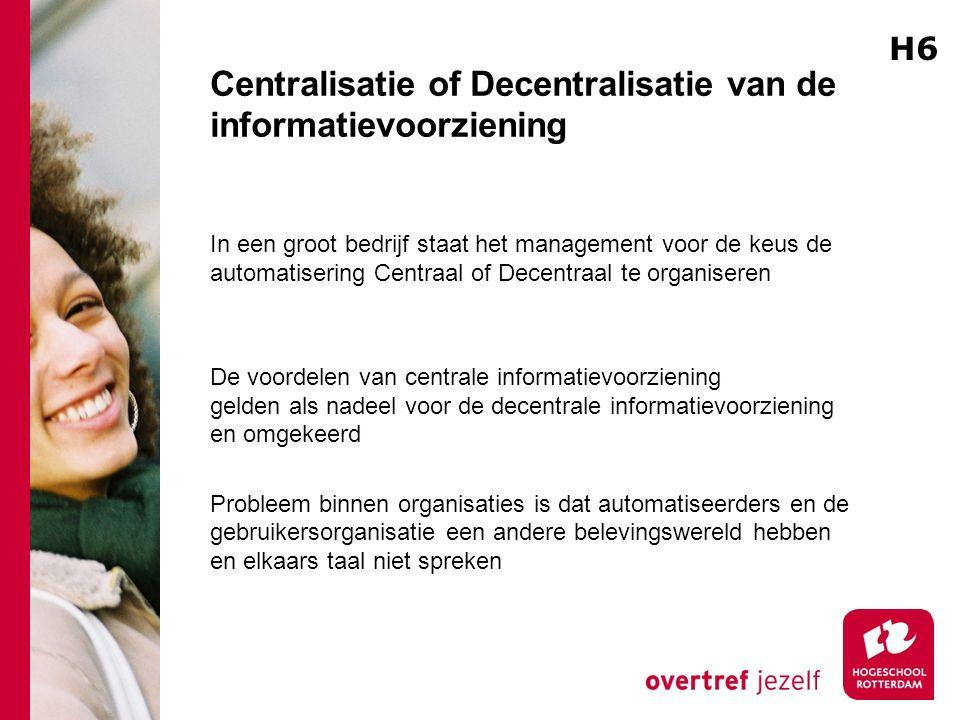 Centralisatie of Decentralisatie van de informatievoorziening In een groot bedrijf staat het management voor de keus de automatisering Centraal of Dec