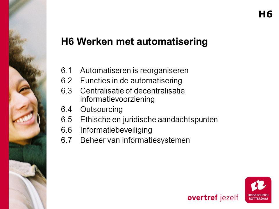 H6 Werken met automatisering 6.1Automatiseren is reorganiseren 6.2Functies in de automatisering 6.3Centralisatie of decentralisatie informatievoorzien