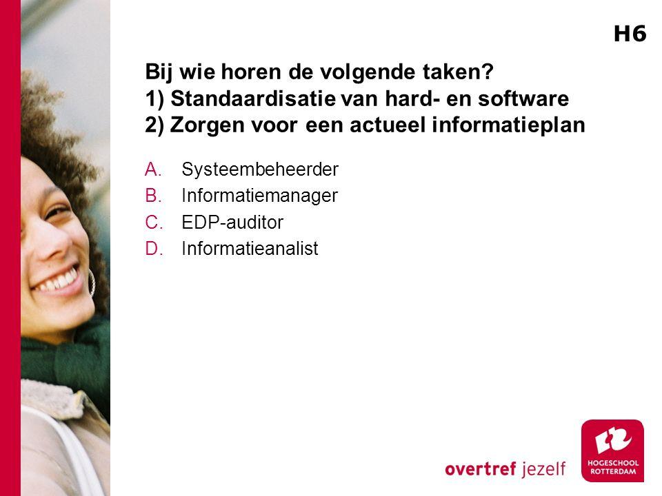 Bij wie horen de volgende taken? 1) Standaardisatie van hard- en software 2) Zorgen voor een actueel informatieplan A.Systeembeheerder B.Informatieman