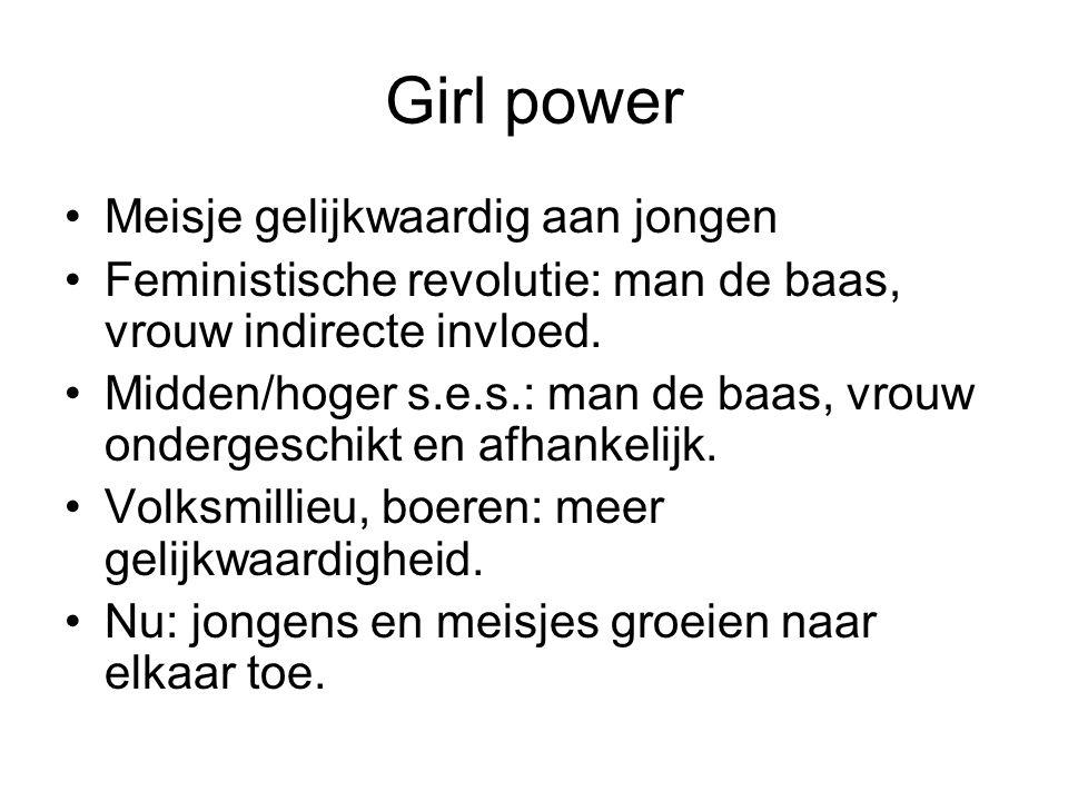 Girl power Meisje gelijkwaardig aan jongen Feministische revolutie: man de baas, vrouw indirecte invloed.